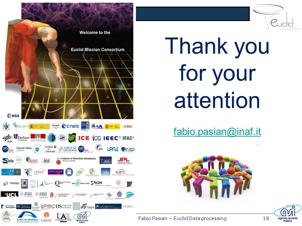 ADASS XXIV, Calgary, 5-9 Oct 2014Fabio Pasian – Euclid Data processing18 Thank you for your attention fabio.pasian@inaf.it