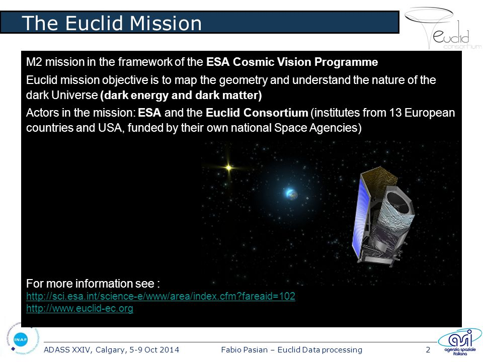 ADASS XXIV, Calgary, 5-9 Oct 2014Fabio Pasian – Euclid Data processing2 The Euclid Mission M2 mission in the framework of the ESA Cosmic Vision Progra