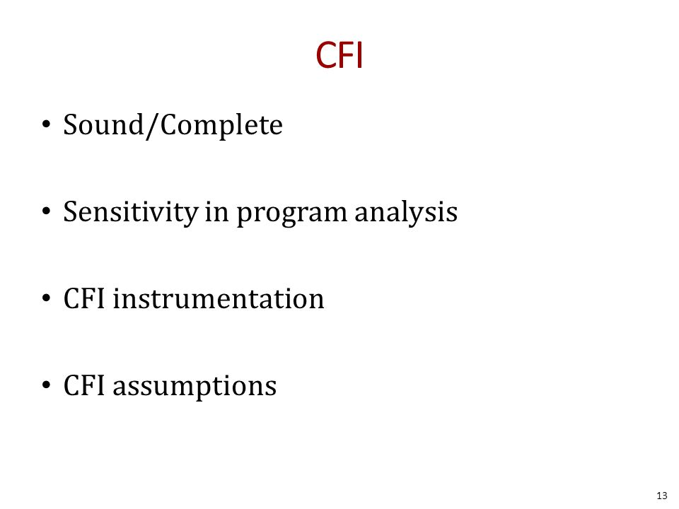 CFI Sound/Complete Sensitivity in program analysis CFI instrumentation CFI assumptions 13