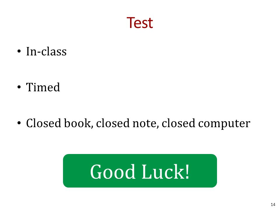 Test In-class Timed Closed book, closed note, closed computer 14 Good Luck!
