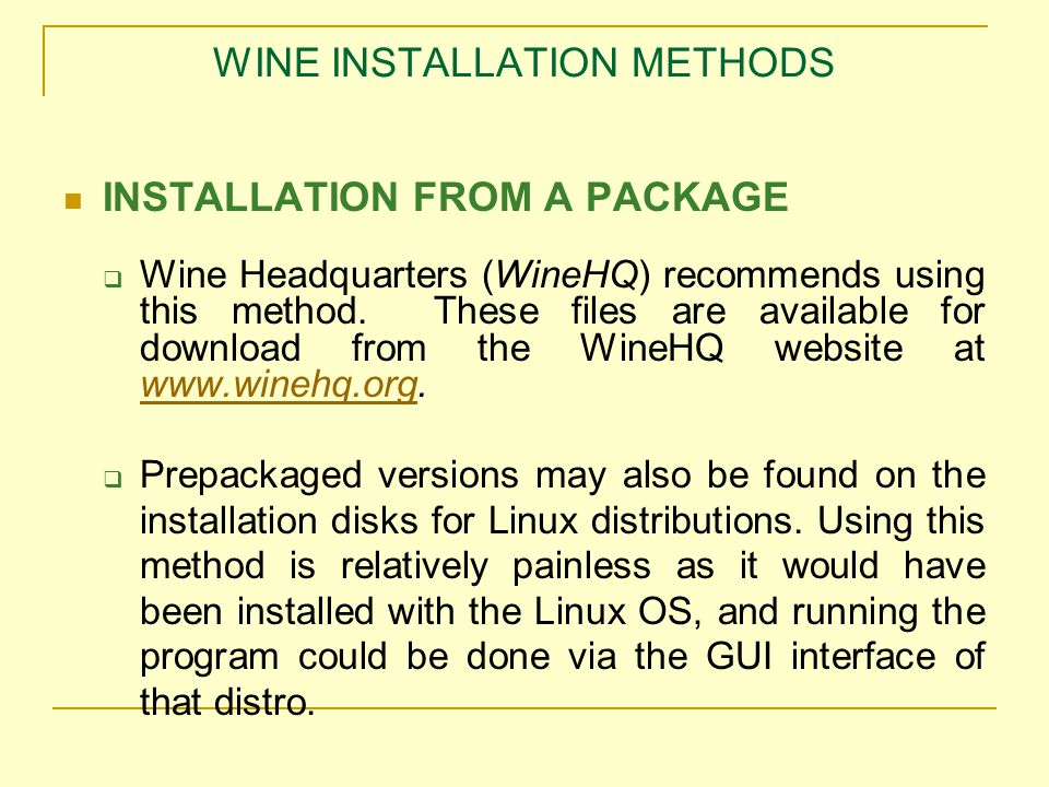 WINE INSTALLATION METHODS INSTALLATION FROM A PACKAGE  Wine Headquarters (WineHQ) recommends using this method.