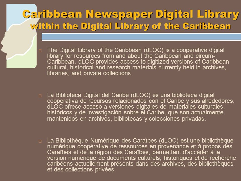  The Digital Library of the Caribbean (dLOC) is a cooperative digital library for resources from and about the Caribbean and circum- Caribbean.