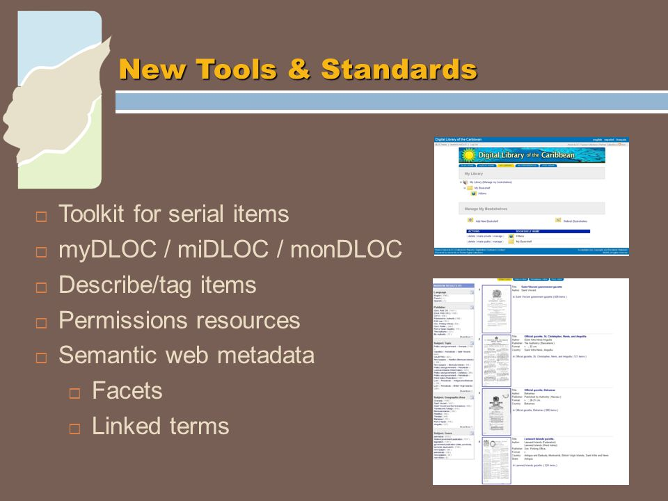  Toolkit for serial items  myDLOC / miDLOC / monDLOC  Describe/tag items  Permissions resources  Semantic web metadata  Facets  Linked terms New Tools & Standards New Tools & Standards