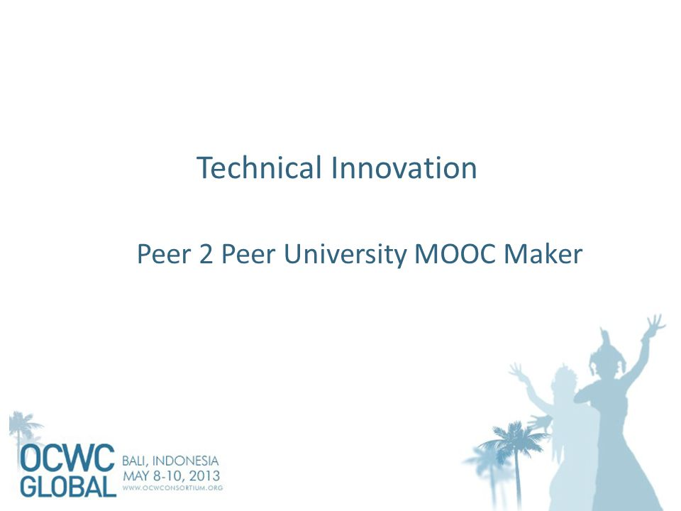 Technical Innovation Peer 2 Peer University MOOC Maker
