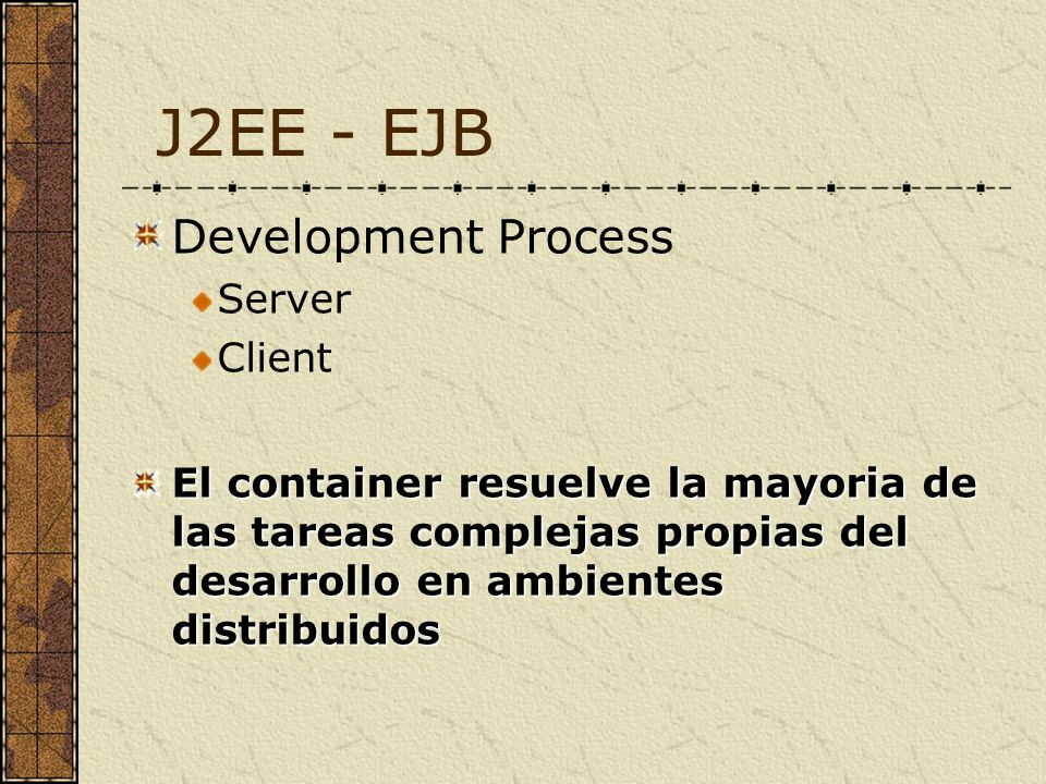 J2EE - EJB Server Development 1.Interface Development 1.Implementar Interfaces Standard EJB 2.Implementar Interfaces Especificas de la Aplicacion 3.Crear Interfaces Remotas para Clientes 4.Crear Interfaces Home para Clientes 2.Compile 3.Deployment 1.Configurar Module Deployment Descriptors 2.Package EJB en EJB JAR 3.Configurar Application Deployment Descriptor 4.Package EJB Modules en J2EE EAR Application 5.Deploy
