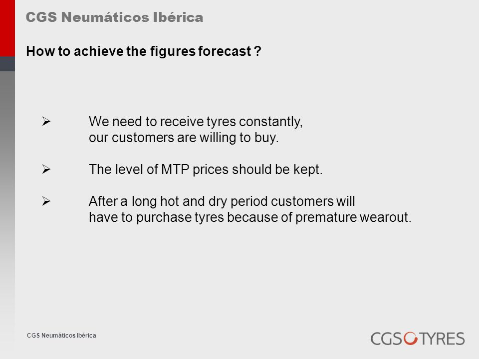 CGS Neumáticos Ibérica  We need to receive tyres constantly, our customers are willing to buy.