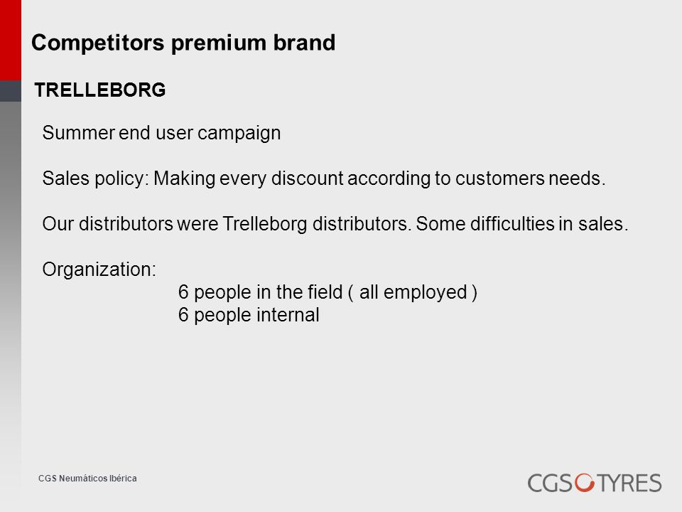 CGS Neumáticos Ibérica Competitors premium brand TRELLEBORG Summer end user campaign Sales policy: Making every discount according to customers needs.