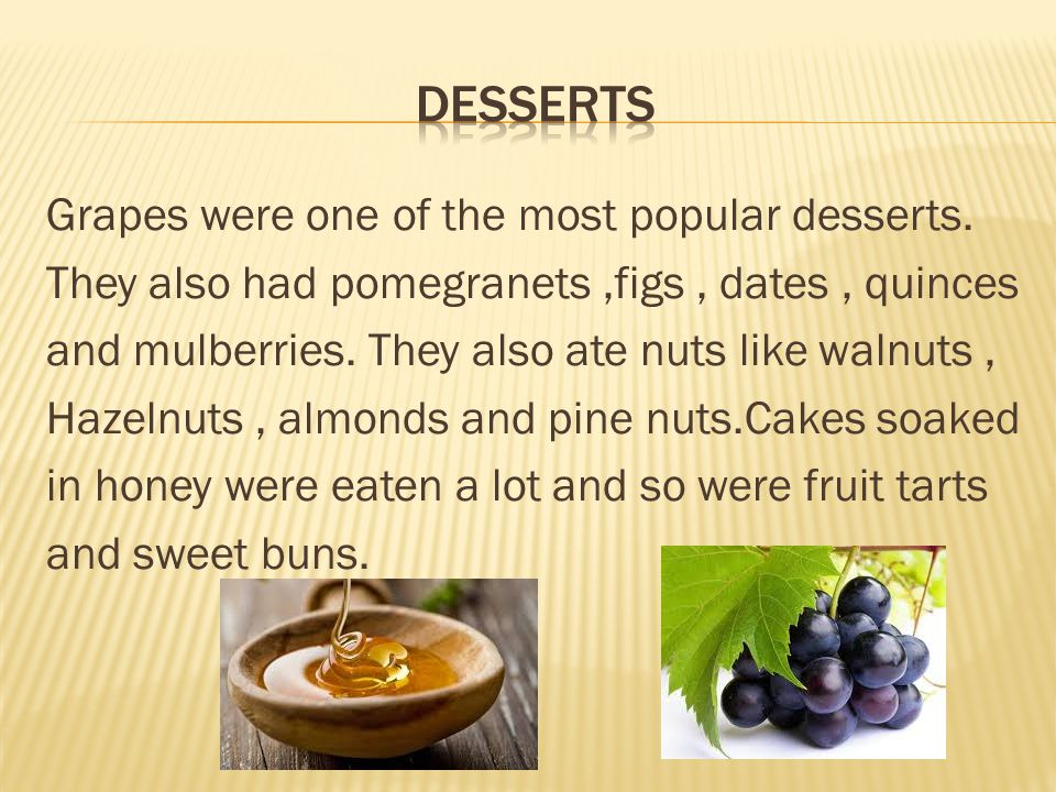 Grapes were one of the most popular desserts.