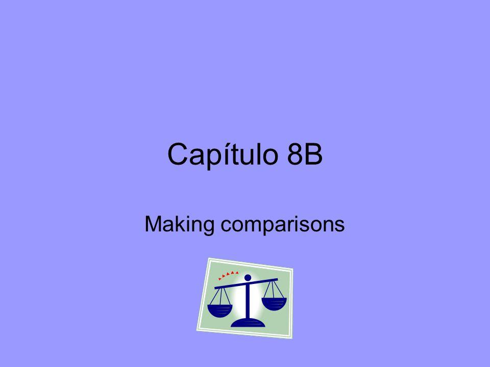 Capítulo 8B Making comparisons