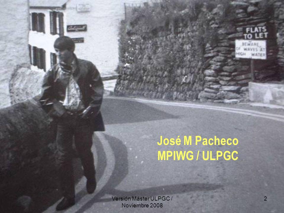 Versión Máster ULPGC / Noviembre 2008 2 José M Pacheco MPIWG / ULPGC