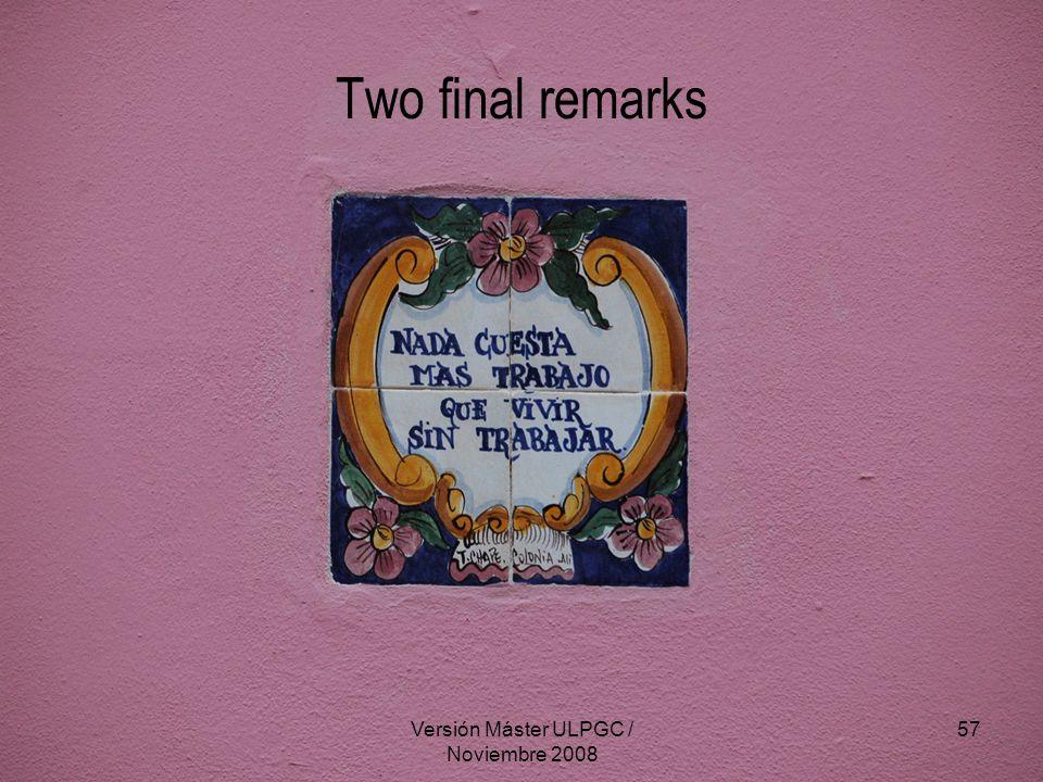 Versión Máster ULPGC / Noviembre 2008 57 Two final remarks
