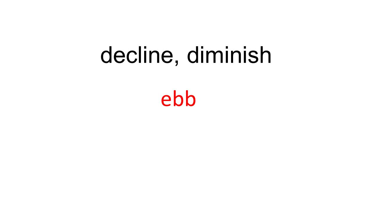 decline, diminish ebb