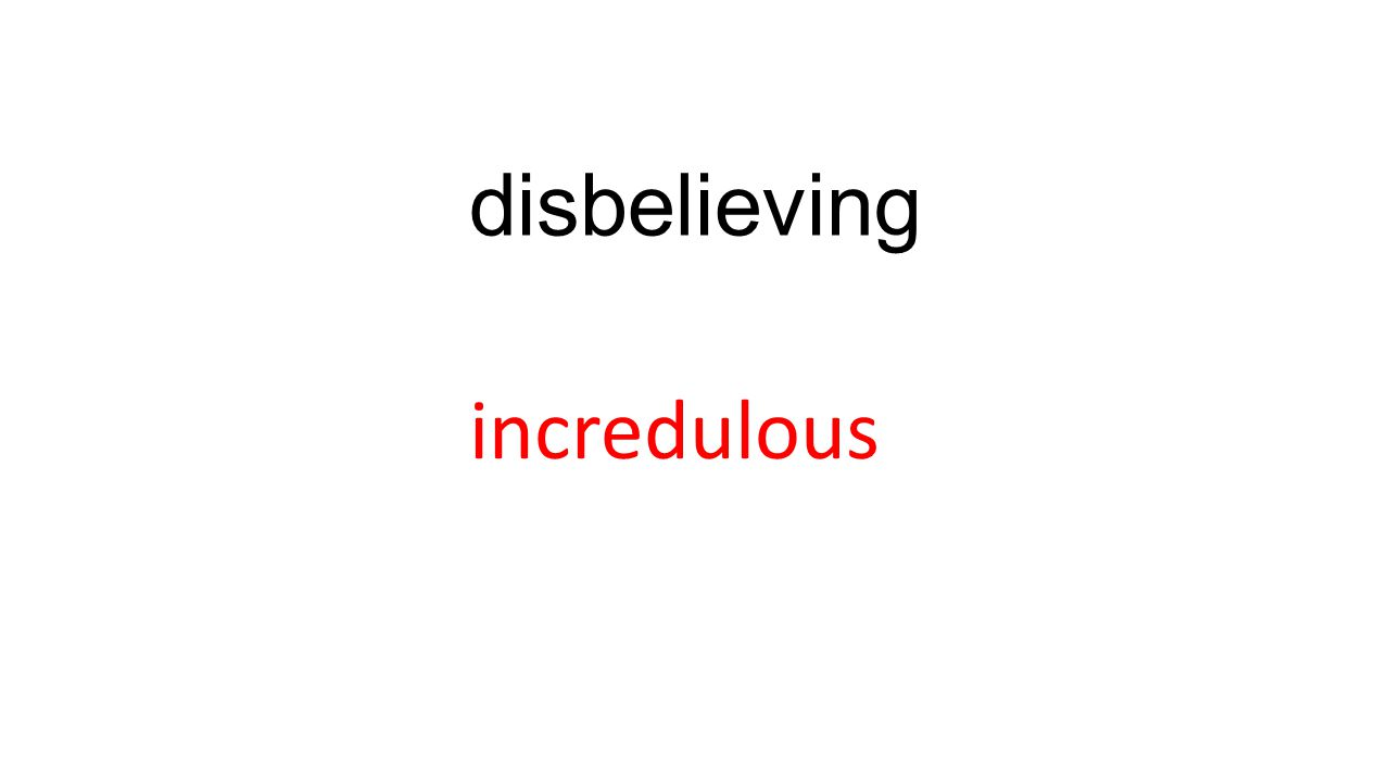 disbelieving incredulous