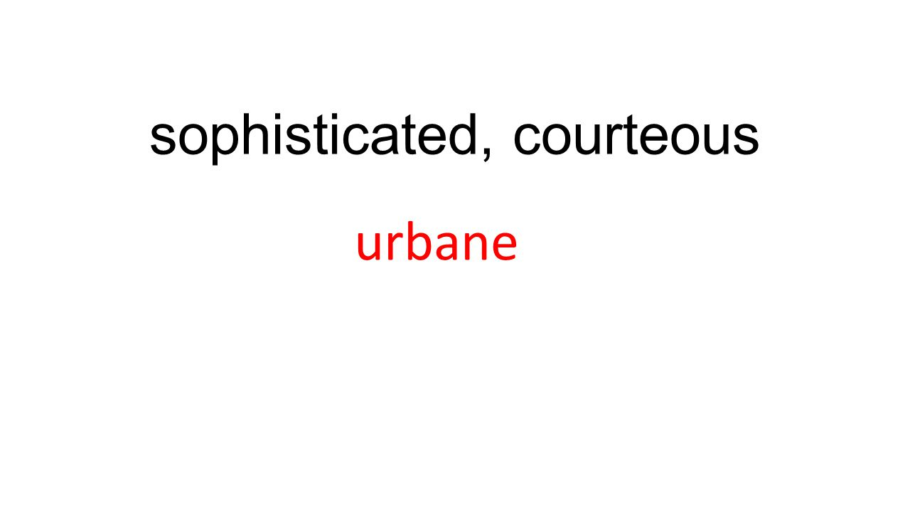 sophisticated, courteous urbane
