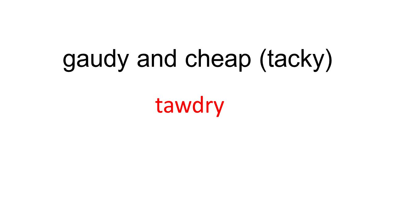 gaudy and cheap (tacky) tawdry