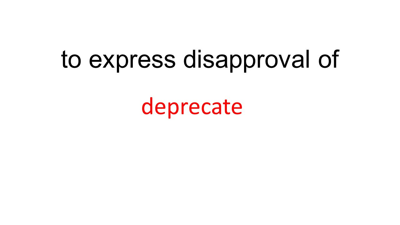 to express disapproval of deprecate
