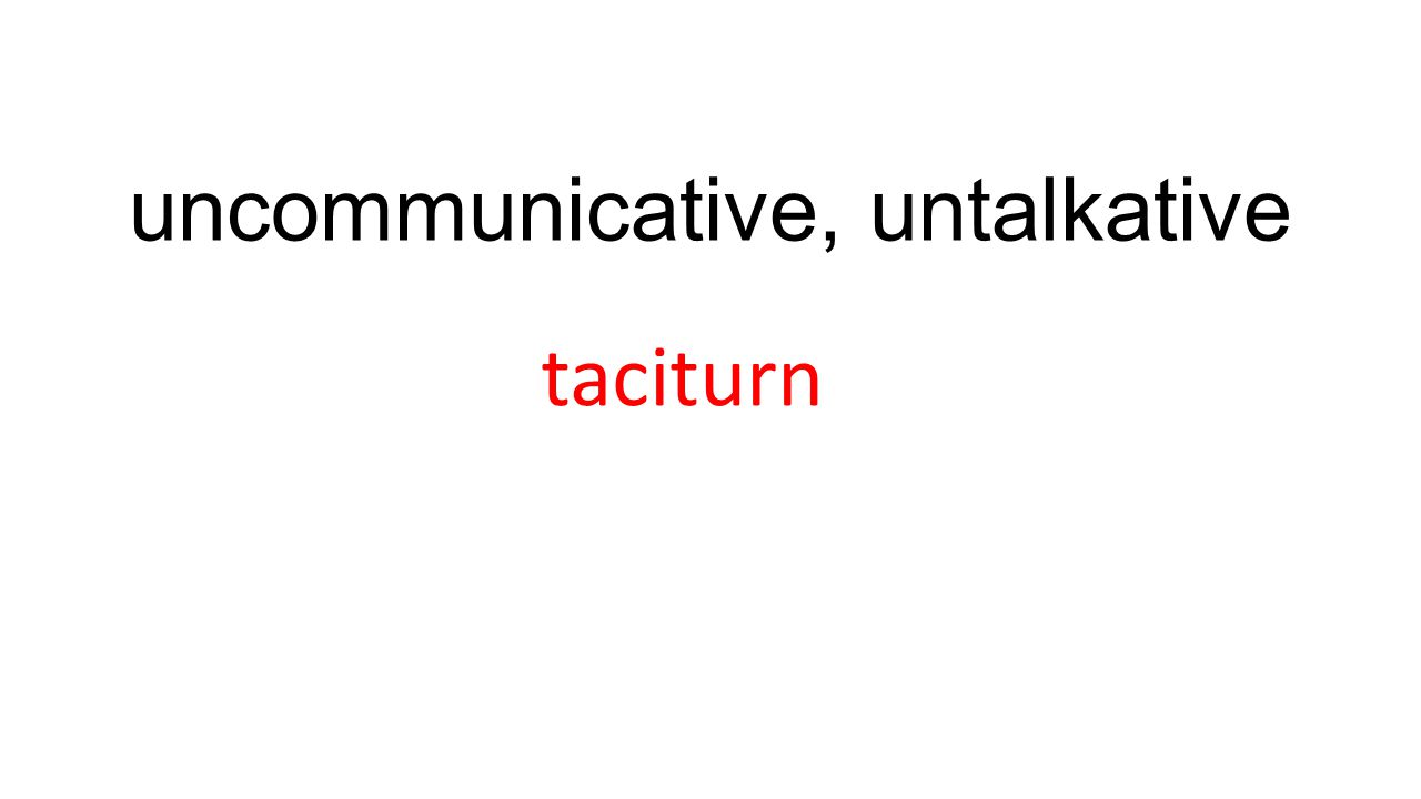 uncommunicative, untalkative taciturn