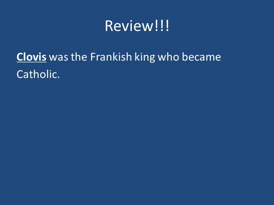Review!!! ________ was the Frankish king who became Catholic.