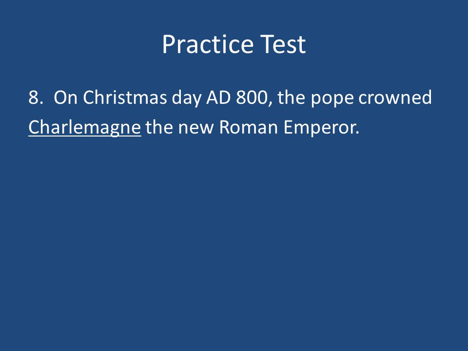 Practice Test 8. On Christmas day AD 800, the pope crowned _____ the new Roman Emperor.