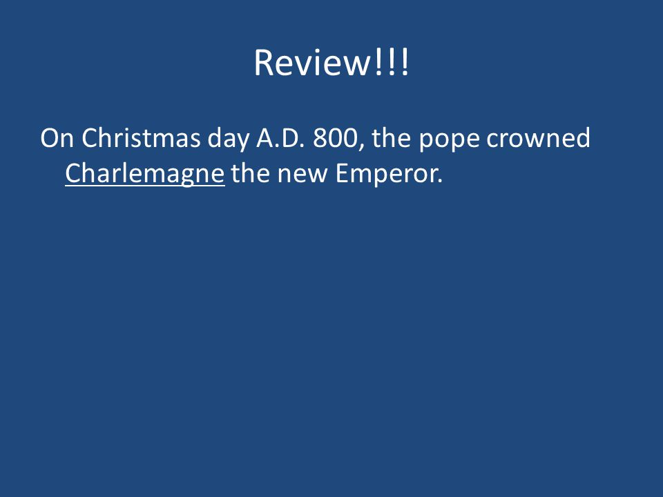 Review!!! On Christmas day A.D. 800, the pope crowned ________ the new Emperor.