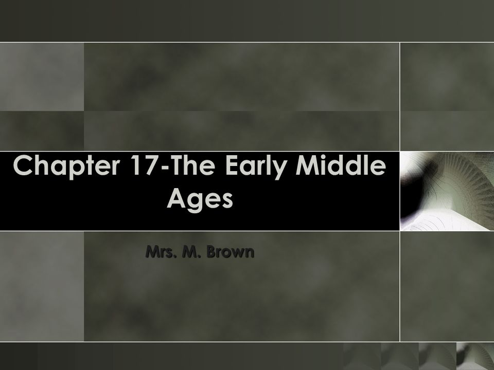 Chapter 17-The Early Middle Ages Mrs. M. Brown