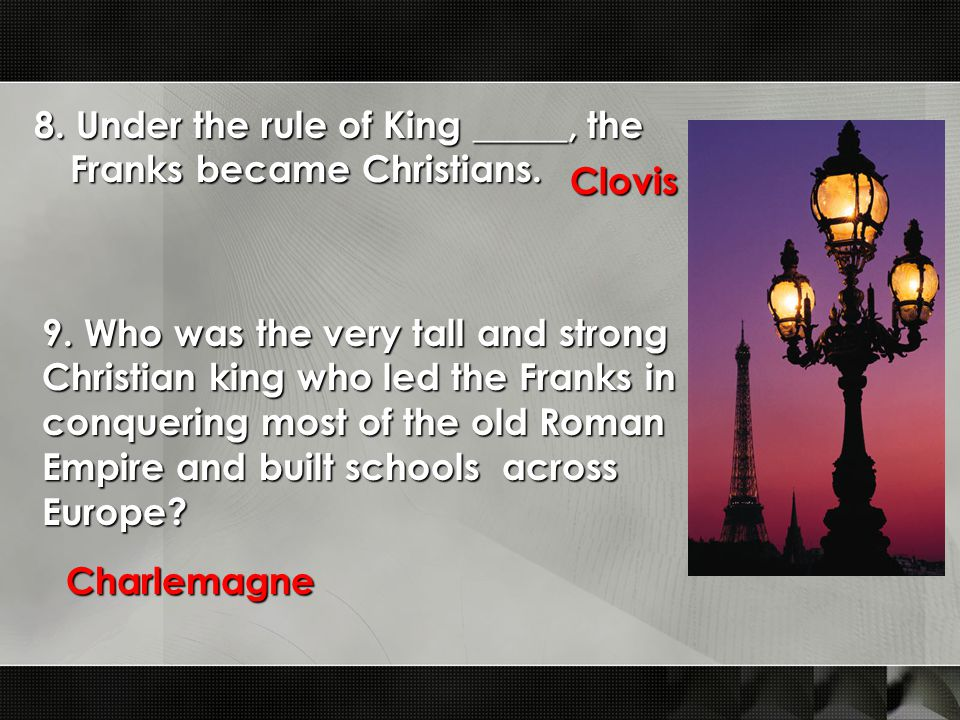 8. Under the rule of King _____, the Franks became Christians.