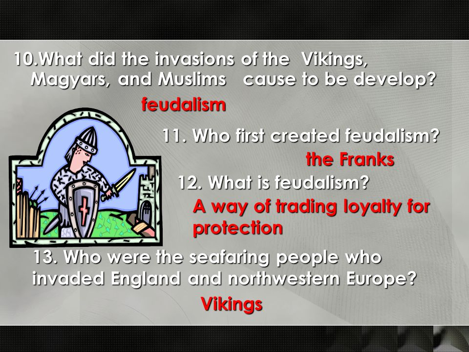 10.What did the invasions of the Vikings, Magyars, and Muslims cause to be develop.