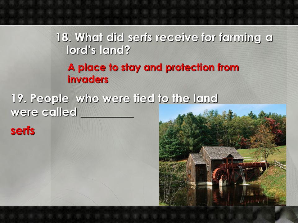 18. What did serfs receive for farming a lord's land.