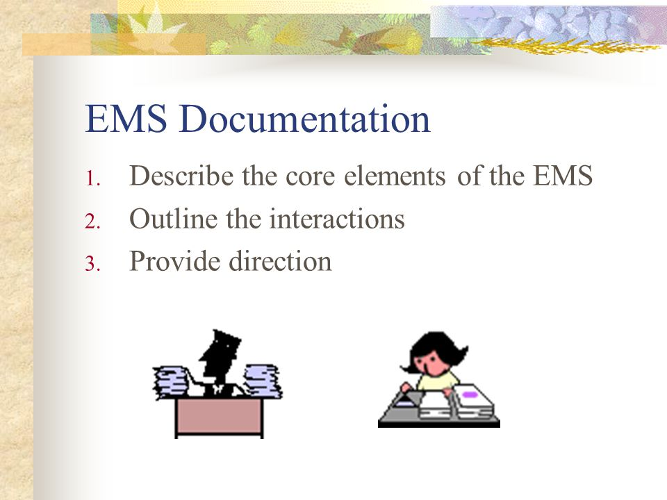 EMS Documentation 1. Describe the core elements of the EMS 2.
