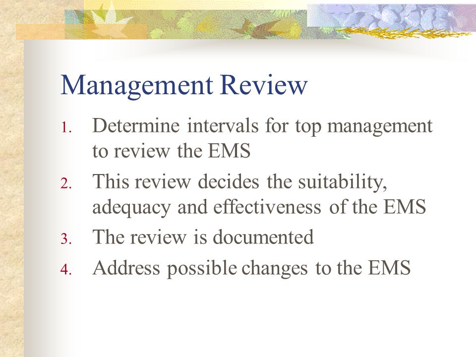 Management Review 1. Determine intervals for top management to review the EMS 2.