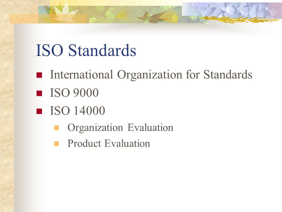 ISO Standards International Organization for Standards ISO 9000 ISO Organization Evaluation Product Evaluation