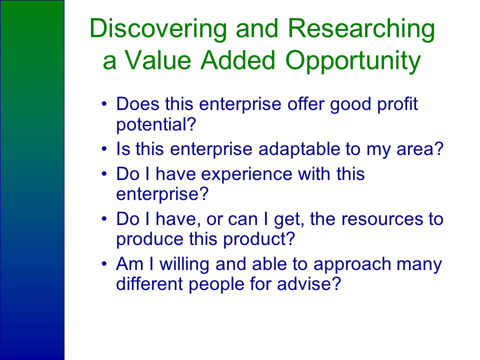Discovering and Researching a Value Added Opportunity Does this enterprise offer good profit potential.