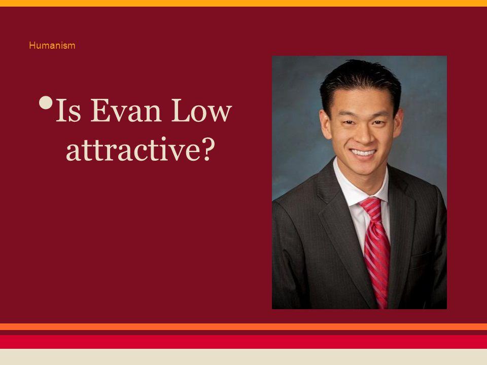 Humanism Is Evan Low attractive?