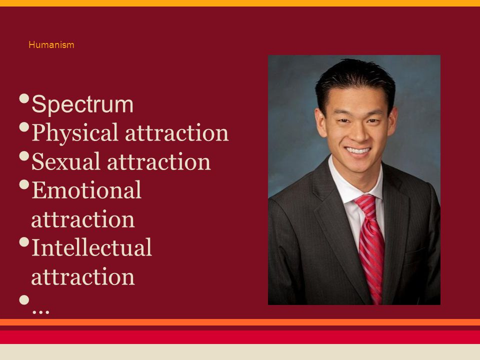 Humanism Spectrum Physical attraction Sexual attraction Emotional attraction Intellectual attraction...