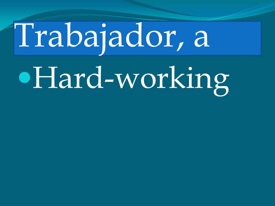 Trabajador, a Hard-working
