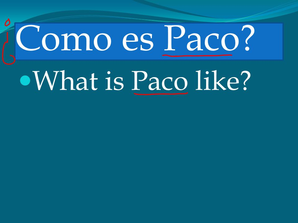 Como es Paco What is Paco like