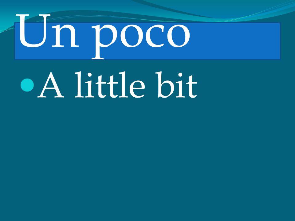 Un poco A little bit