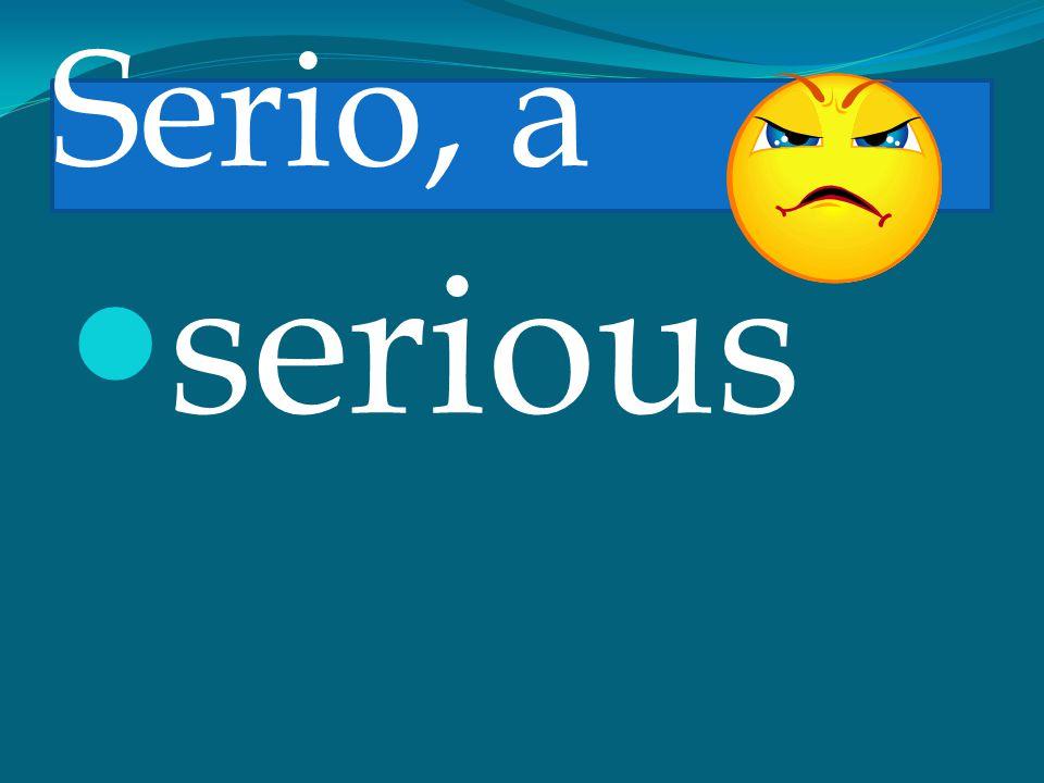 Serio, a serious