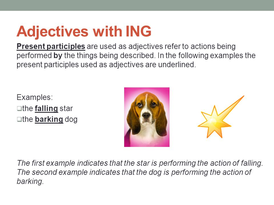 Moreover we use the adjective in ING form when we refer to the thing that we are describing.