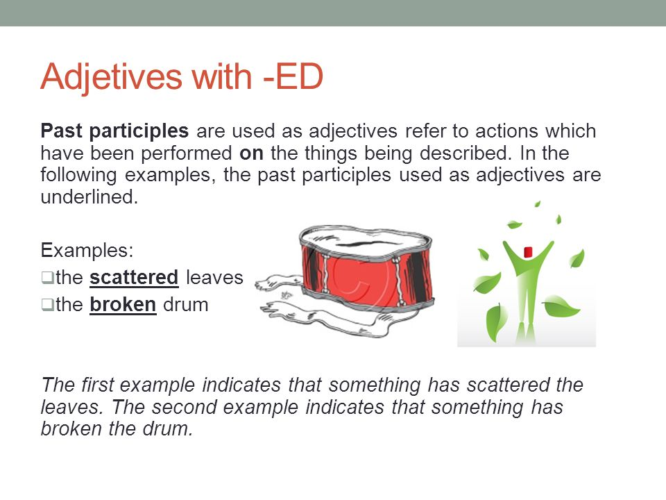 Adjetives with -ED Past participles are used as adjectives refer to actions which have been performed on the things being described.