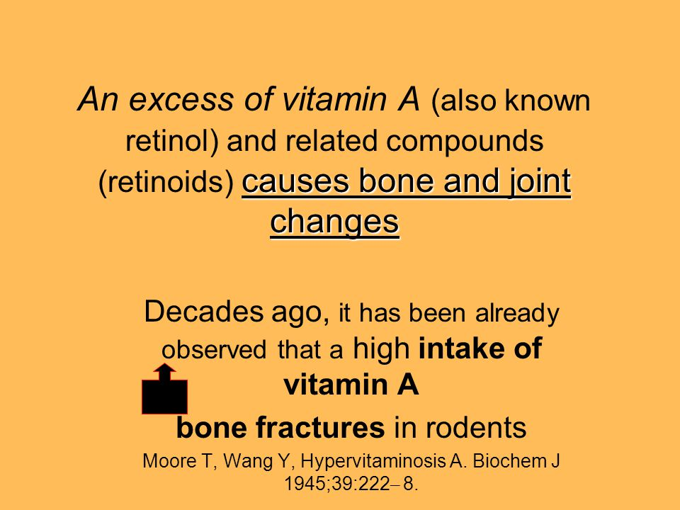 causes bone and joint changes An excess of vitamin A (also known retinol) and related compounds (retinoids) causes bone and joint changes Decades ago,