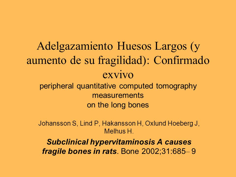 Adelgazamiento Huesos Largos (y aumento de su fragilidad): Confirmado exvivo peripheral quantitative computed tomography measurements on the long bone