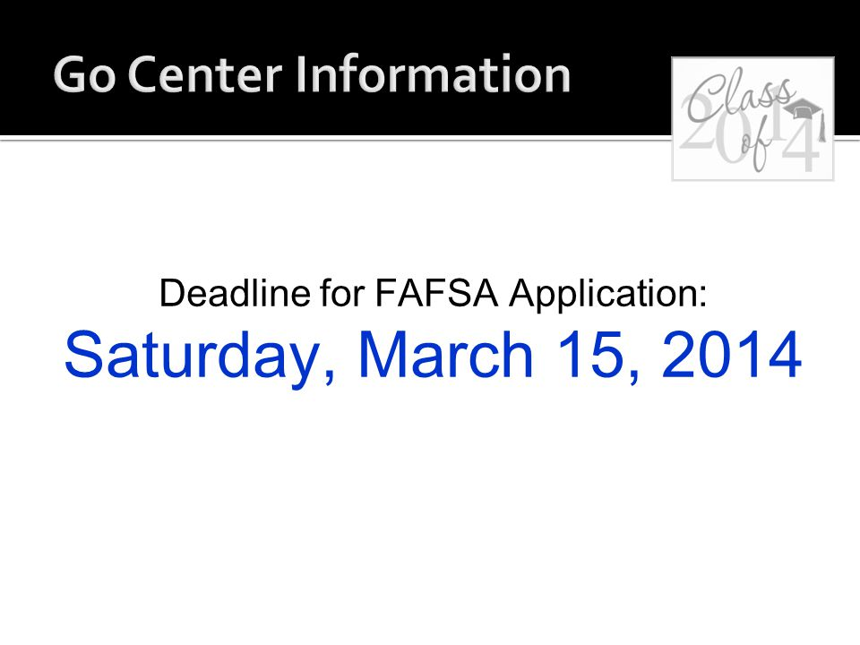 Deadline for FAFSA Application: Saturday, March 15, 2014
