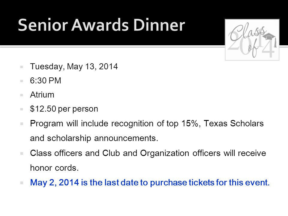  Tuesday, May 13, 2014  6:30 PM  Atrium  $12.50 per person  Program will include recognition of top 15%, Texas Scholars and scholarship announcements.