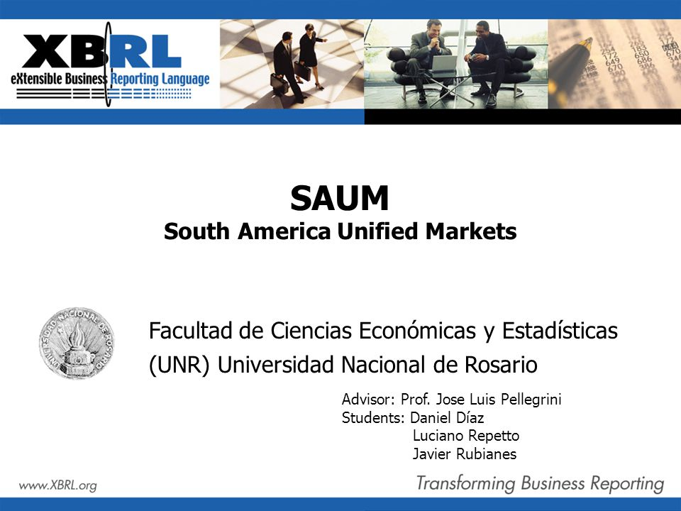 SAUM South America Unified Markets Facultad de Ciencias Económicas y Estadísticas (UNR) Universidad Nacional de Rosario Advisor: Prof.