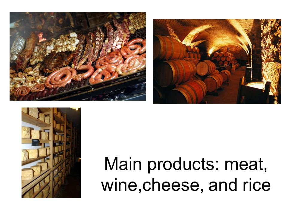 Main products: meat, wine,cheese, and rice