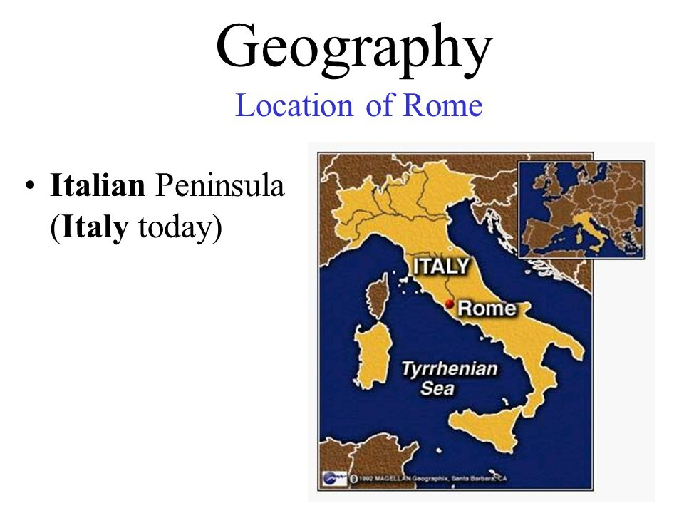 Geography Italian Peninsula (Italy today) Location of Rome