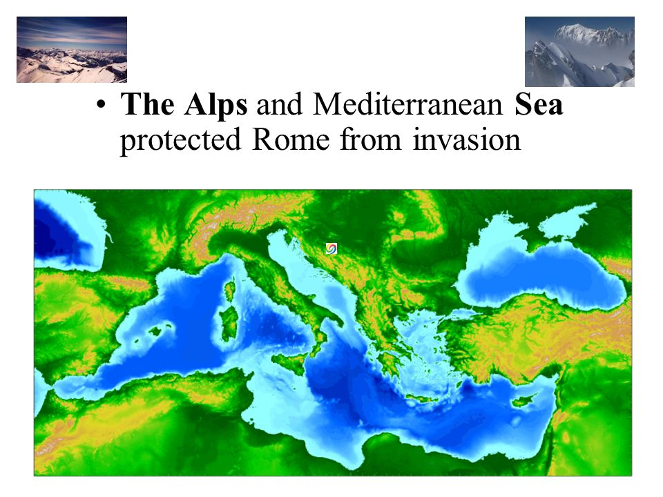 The Alps and Mediterranean Sea protected Rome from invasion