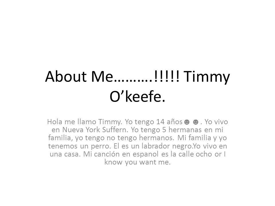 About Me……….!!!!.Timmy O'keefe. Hola me llamo Timmy.