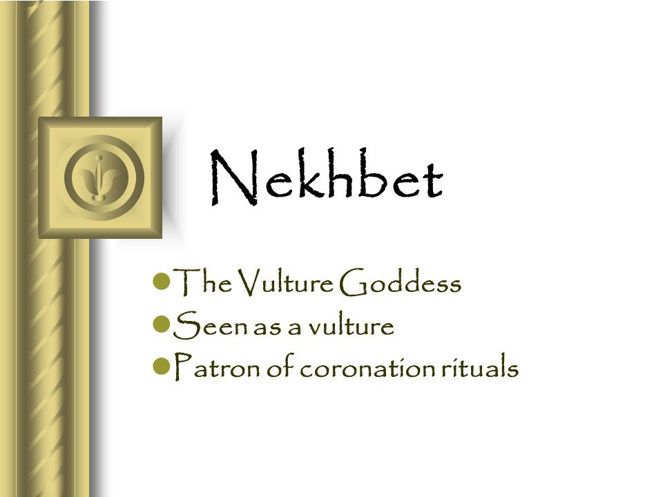 Nekhbet The Vulture Goddess Seen as a vulture Patron of coronation rituals